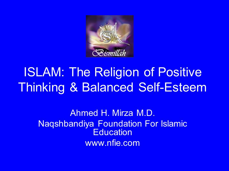 ISLAM: The Religion of Positive Thinking & Balanced Self-Esteem Ahmed H.