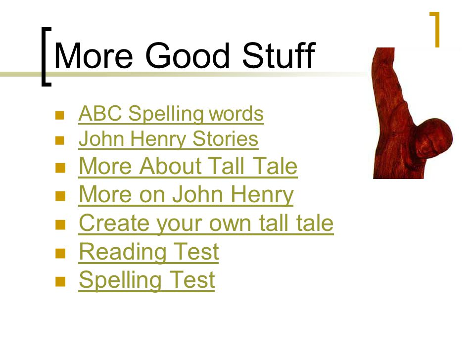 More Good Stuff ABC Spelling words John Henry Stories More About Tall Tale More on John Henry Create your own tall tale Reading Test Spelling Test