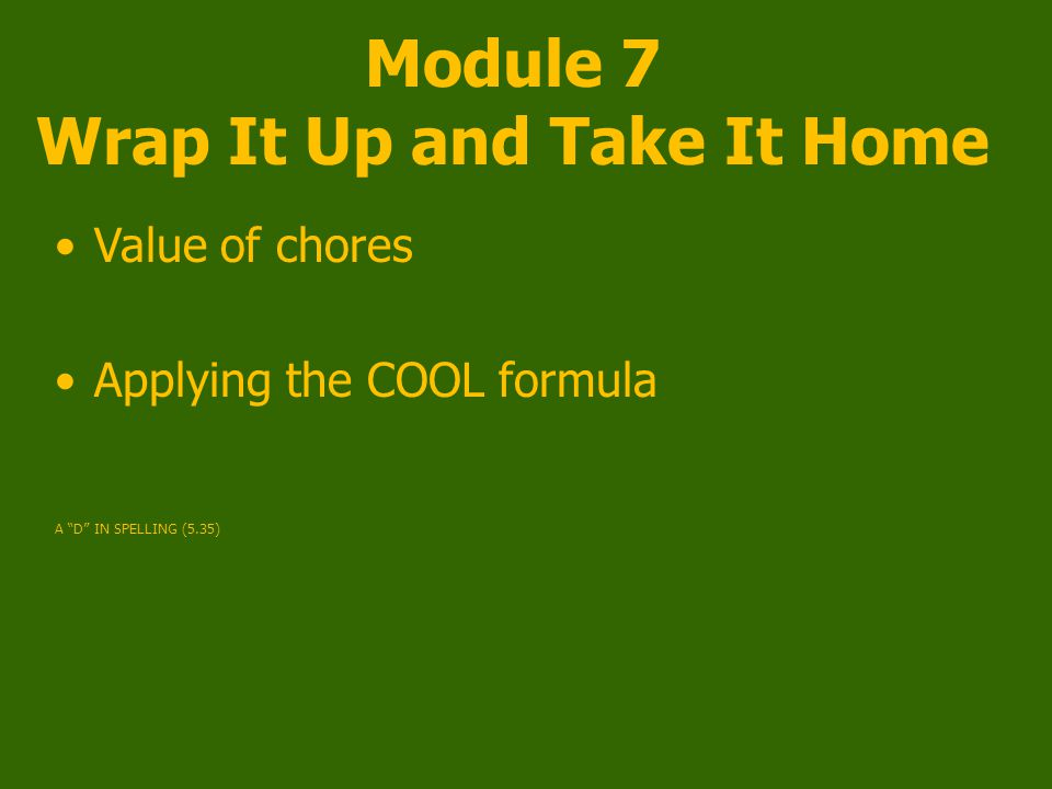 Module 7 Wrap It Up and Take It Home Value of chores Applying the COOL formula A D IN SPELLING (5.35)