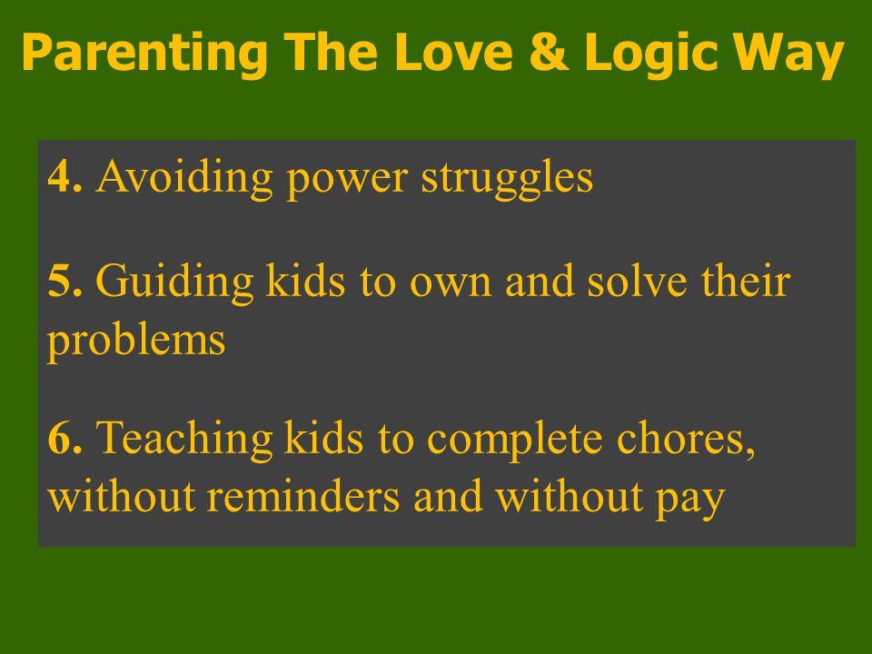 Parenting The Love & Logic Way 4. Avoiding power struggles 5.