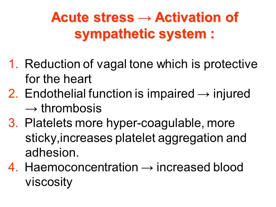 1. Reduction of vagal tone which is protective for the heart 2. Endothelial function is impaired → injured → thrombosis 3. Platelets more hyper-coagul