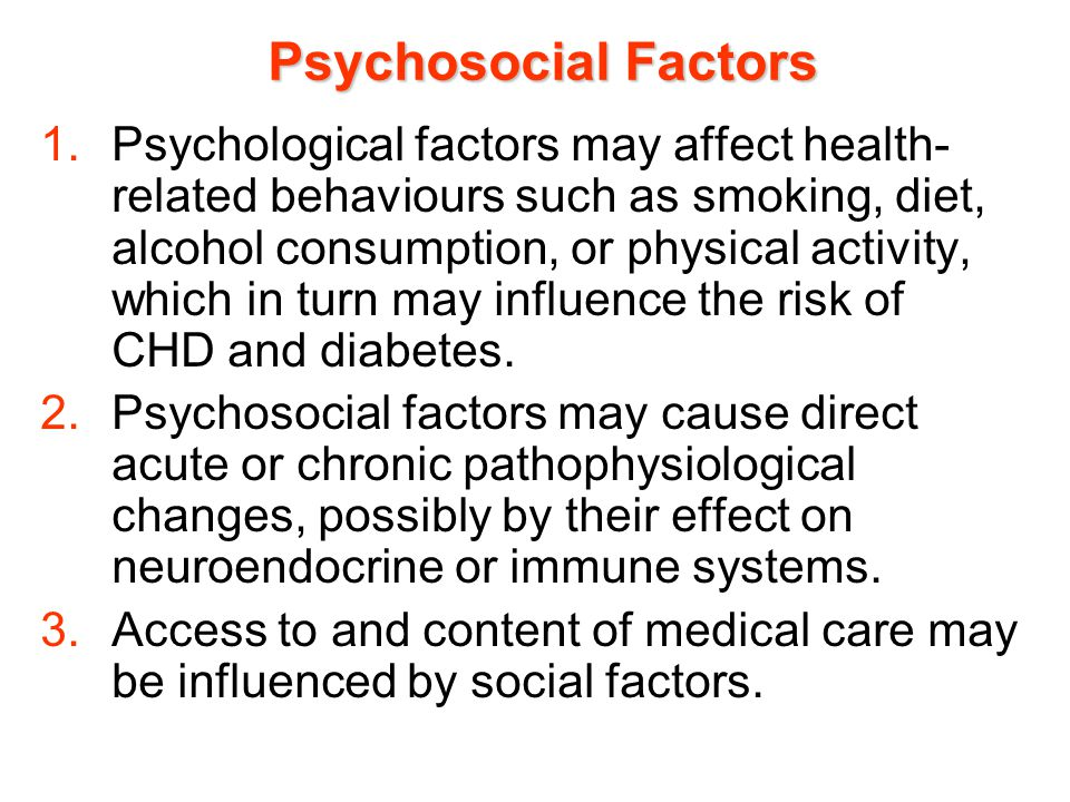 1.Psychological factors may affect health- related behaviours such as smoking, diet, alcohol consumption, or physical activity, which in turn may infl
