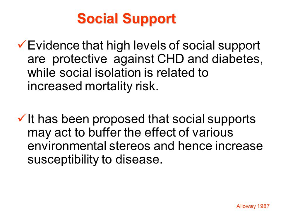 Evidence that high levels of social support are protective against CHD and diabetes, while social isolation is related to increased mortality risk. It