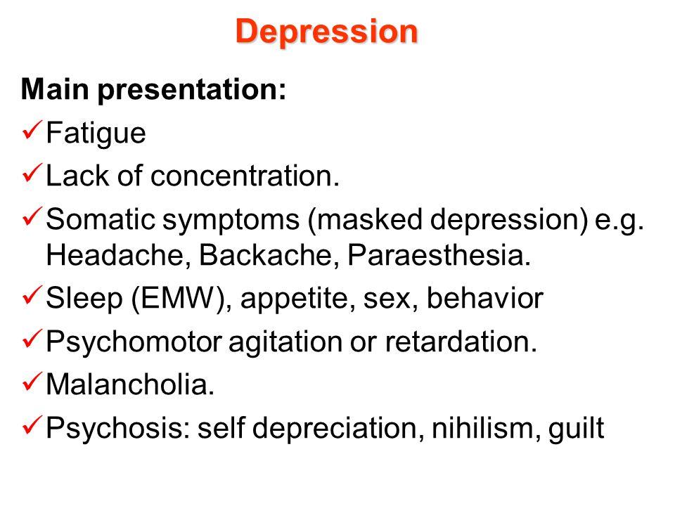Depression Main presentation: Fatigue Lack of concentration.