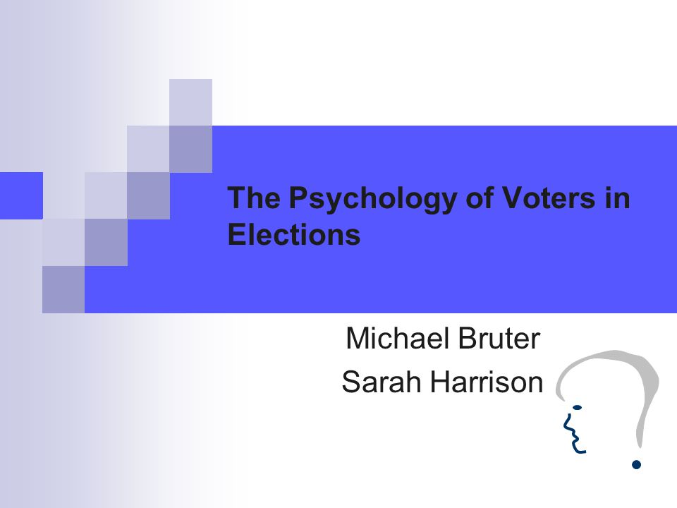 The Psychology of Voters in Elections Michael Bruter Sarah Harrison