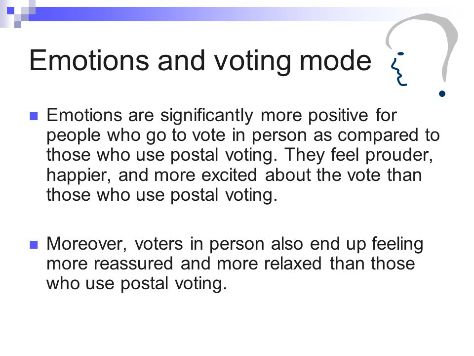Emotions and voting mode Emotions are significantly more positive for people who go to vote in person as compared to those who use postal voting.