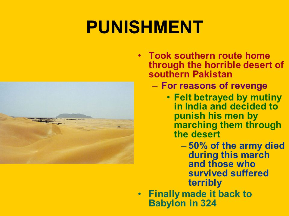 PUNISHMENT Took southern route home through the horrible desert of southern Pakistan –For reasons of revenge Felt betrayed by mutiny in India and deci