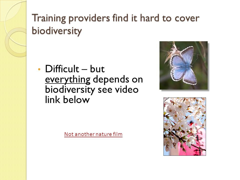 Training providers find it hard to cover biodiversity Difficult – but everything depends on biodiversity see video link below Not another nature film