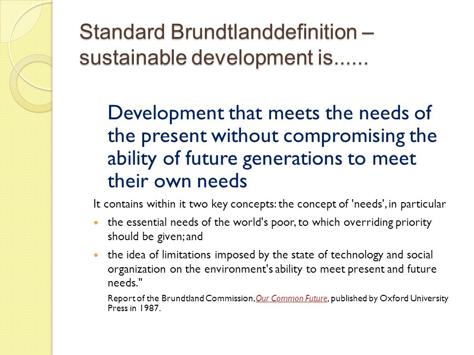 Standard Brundtlanddefinition – sustainable development is......