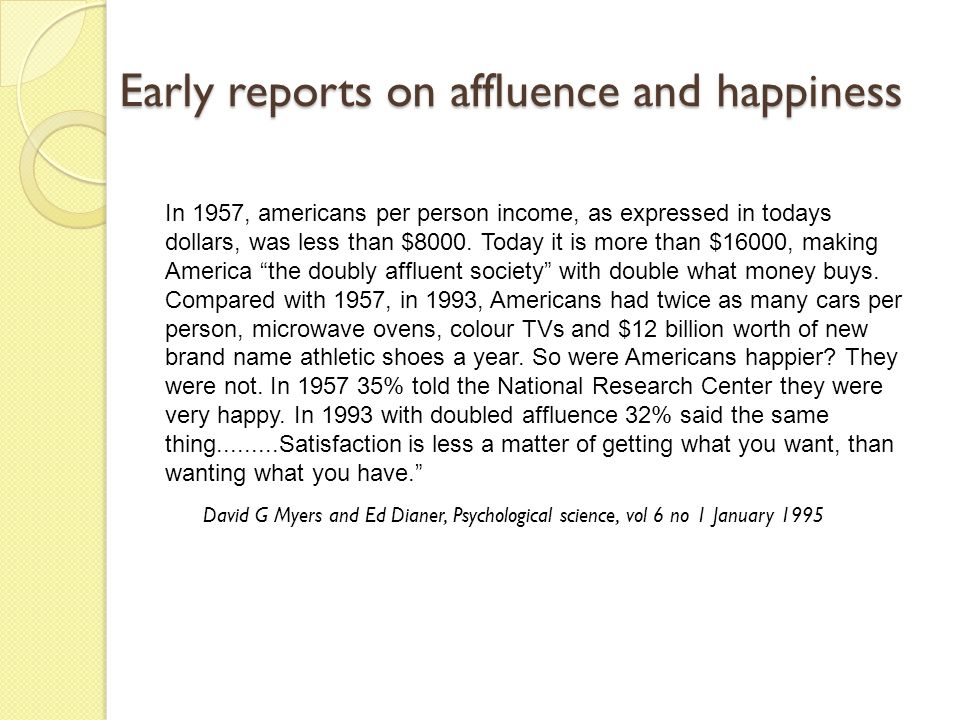 Early reports on affluence and happiness In 1957, americans per person income, as expressed in todays dollars, was less than $8000.