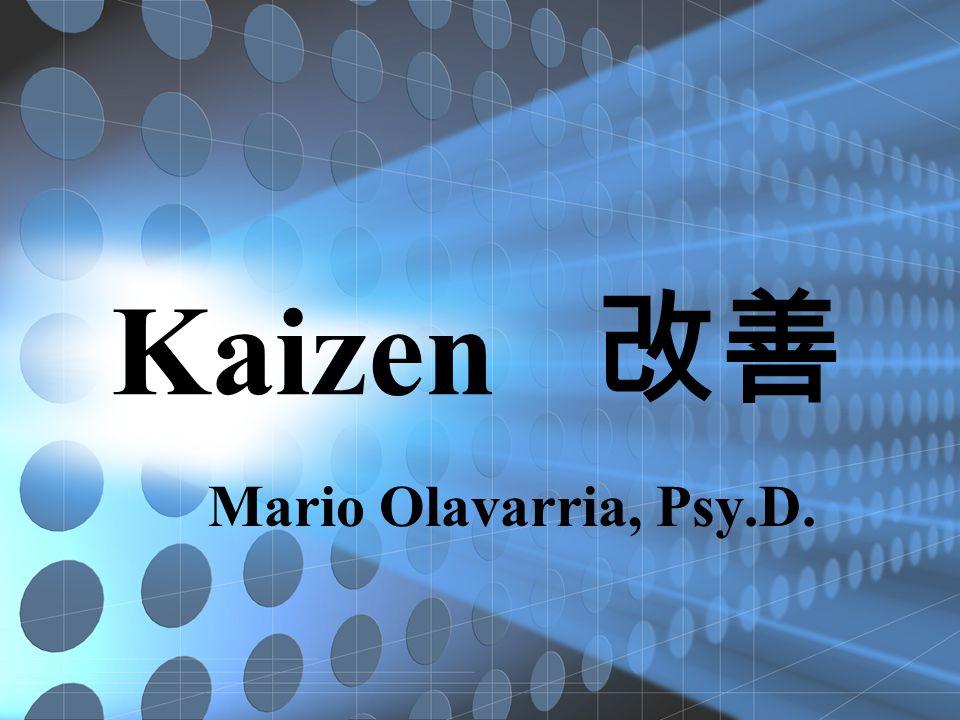 Kaizen 改善 Mario Olavarria, Psy.D.