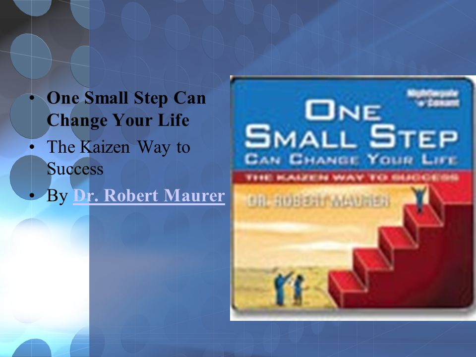 One Small Step Can Change Your Life The Kaizen Way to Success By Dr. Robert MaurerDr. Robert Maurer