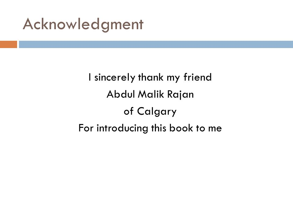 Acknowledgment I sincerely thank my friend Abdul Malik Rajan of Calgary For introducing this book to me