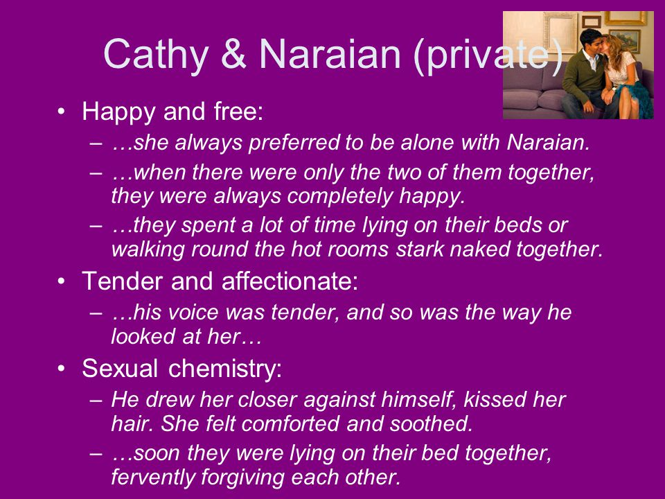 Cathy & Naraian (private) Happy and free: –…she always preferred to be alone with Naraian. –…when there were only the two of them together, they were