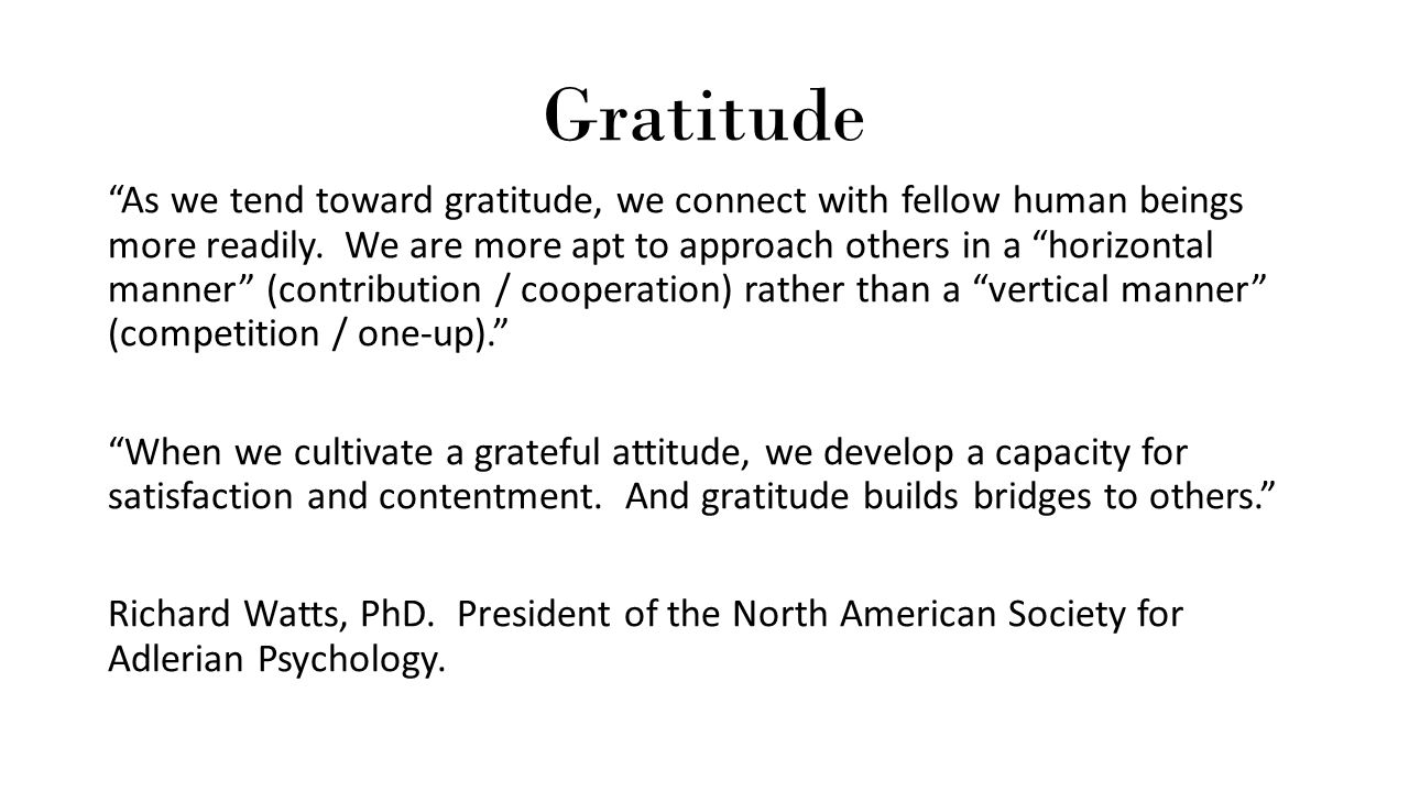Gratitude As we tend toward gratitude, we connect with fellow human beings more readily.