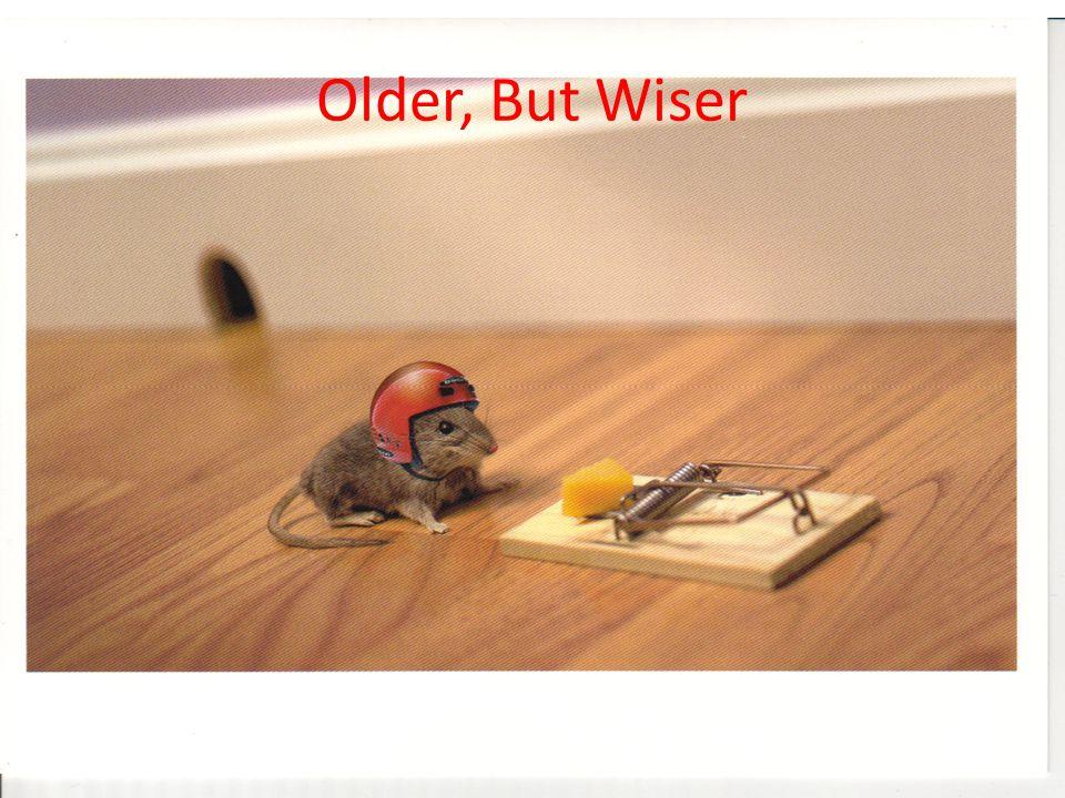 Older, But Wiser