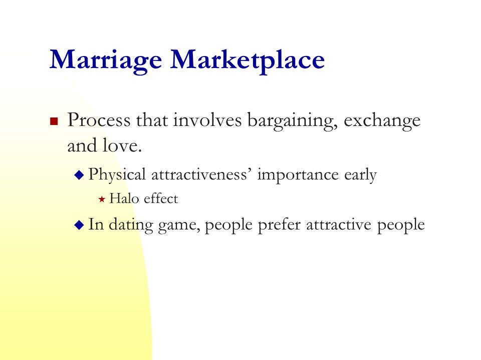 Marriage Marketplace Process that involves bargaining, exchange and love.