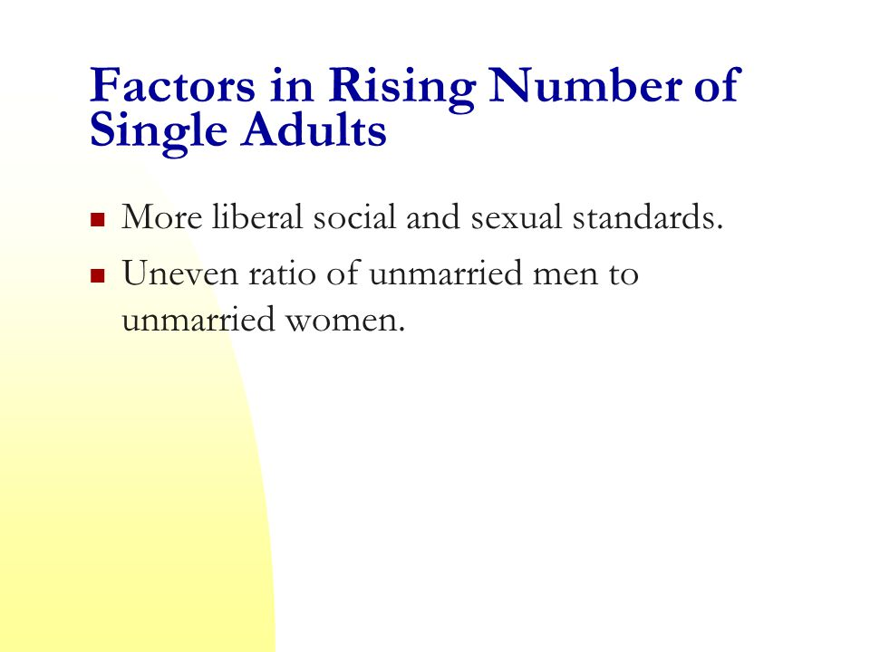 Factors in Rising Number of Single Adults More liberal social and sexual standards.