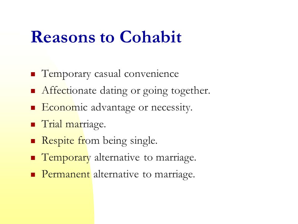 Reasons to Cohabit Temporary casual convenience Affectionate dating or going together.