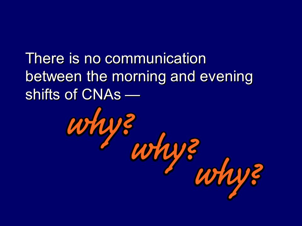There is no communication between the morning and evening shifts of CNAs —