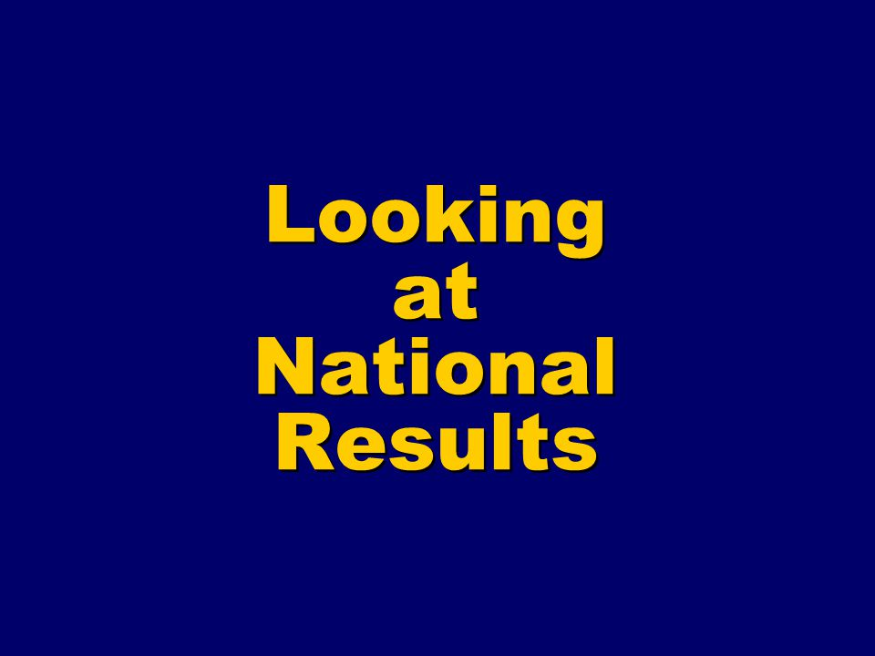 Looking at National Results