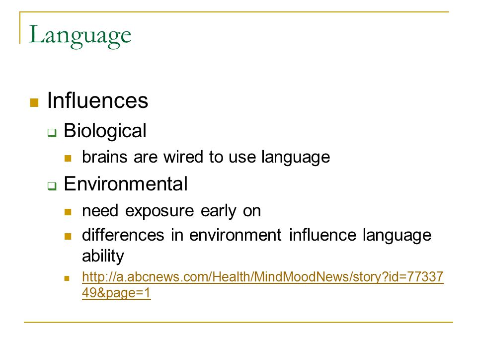 Language Influences  Biological brains are wired to use language  Environmental need exposure early on differences in environment influence language