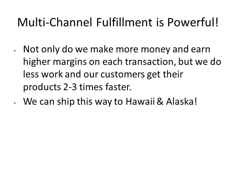 Multi-Channel Fulfillment is Powerful! Not only do we make more money and earn higher margins on each transaction, but we do less work and our custome
