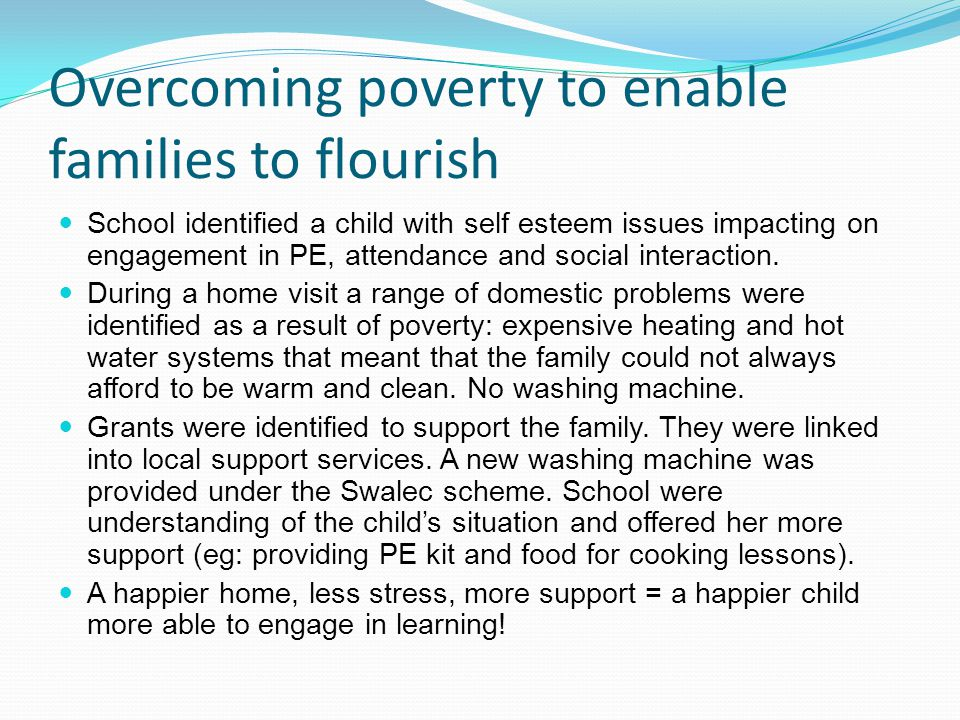 Overcoming poverty to enable families to flourish School identified a child with self esteem issues impacting on engagement in PE, attendance and social interaction.