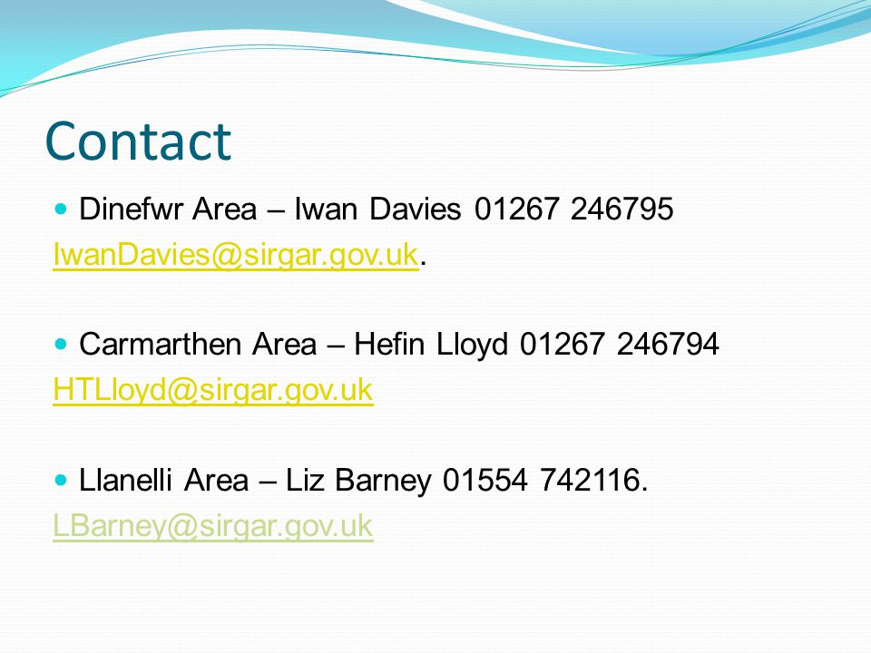 Contact Dinefwr Area – Iwan Davies 01267 246795 IwanDavies@sirgar.gov.ukIwanDavies@sirgar.gov.uk.