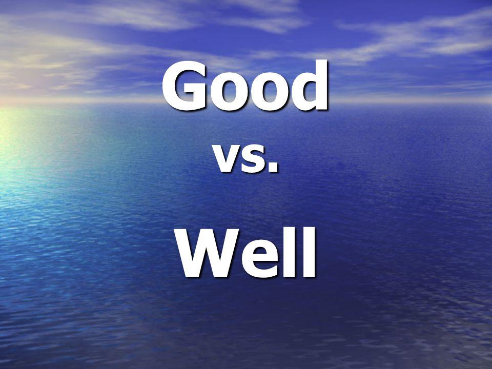 Good vs. Well