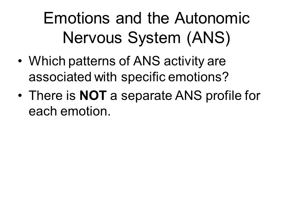 Emotions and the Autonomic Nervous System (ANS) Which patterns of ANS activity are associated with specific emotions.
