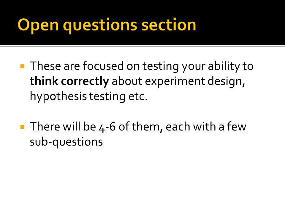  These are focused on testing your ability to think correctly about experiment design, hypothesis testing etc.