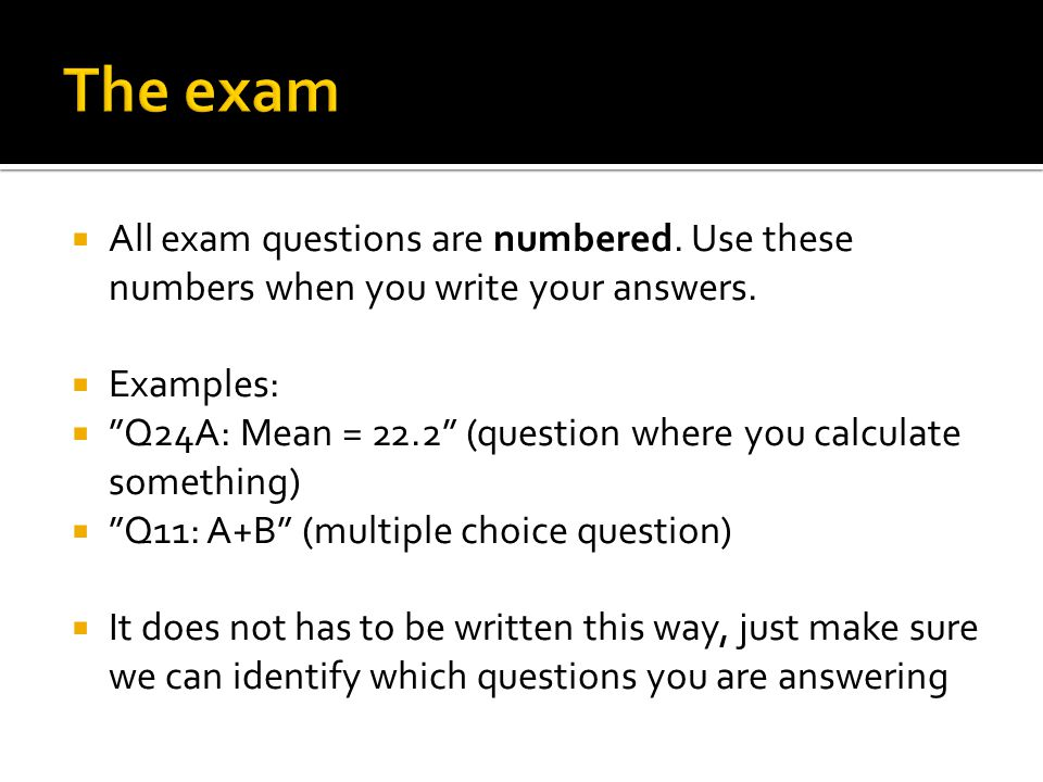  All exam questions are numbered. Use these numbers when you write your answers.