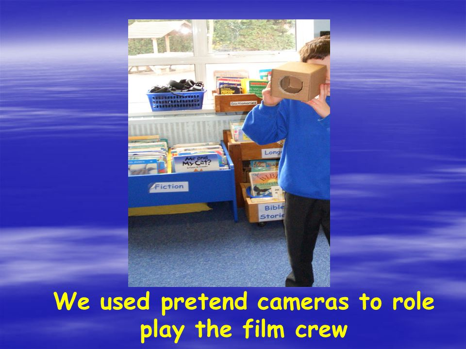 We used pretend cameras to role play the film crew