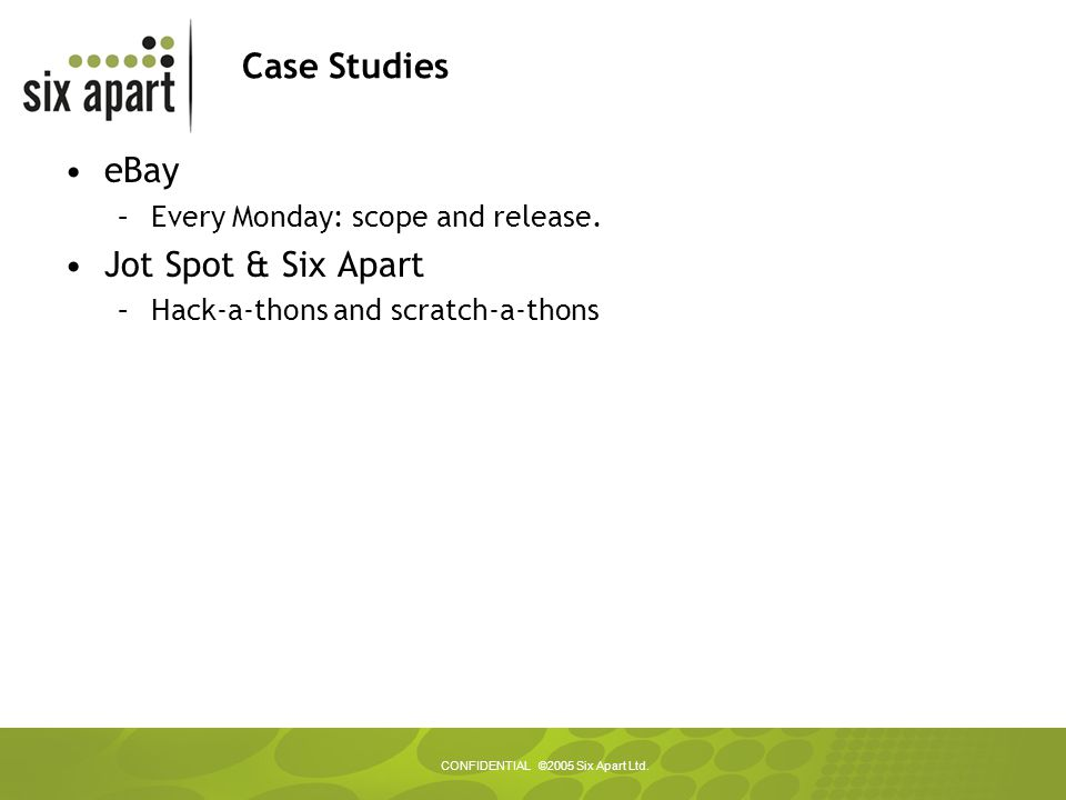 CONFIDENTIAL ©2005 Six Apart Ltd. Case Studies eBay –Every Monday: scope and release.