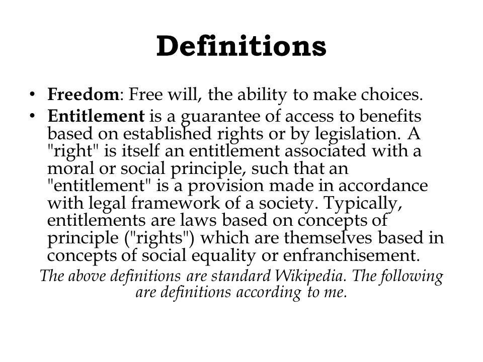 Definitions Freedom : Free will, the ability to make choices.