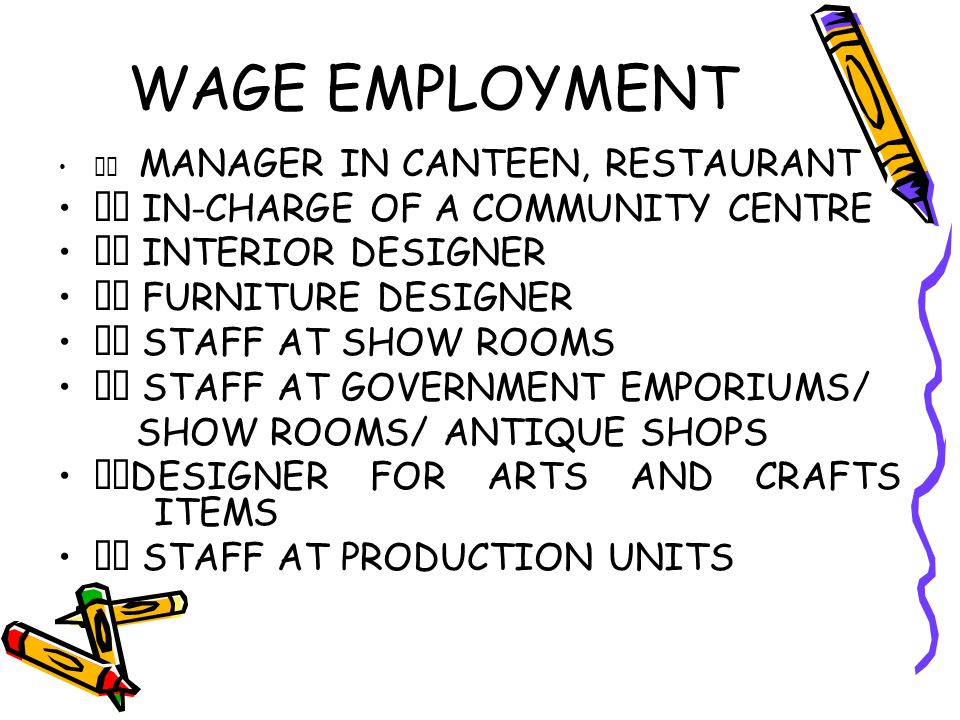 WAGE EMPLOYMENT MANAGER IN CANTEEN, RESTAURANT IN-CHARGE OF A COMMUNITY CENTRE INTERIOR DESIGNER FURNITURE DESIGNER STAFF AT SHOW ROOMS STAFF AT GOVER