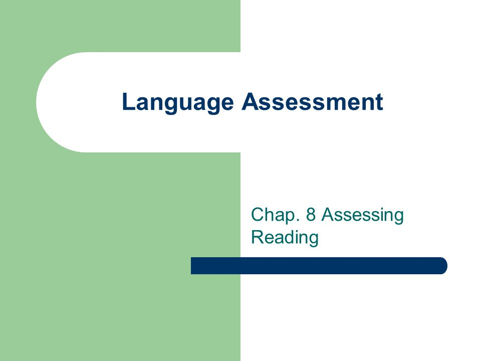 Language Assessment Chap. 8 Assessing Reading