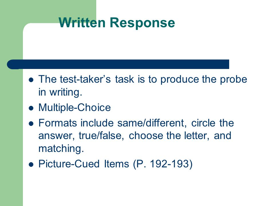 Written Response The test-taker's task is to produce the probe in writing.