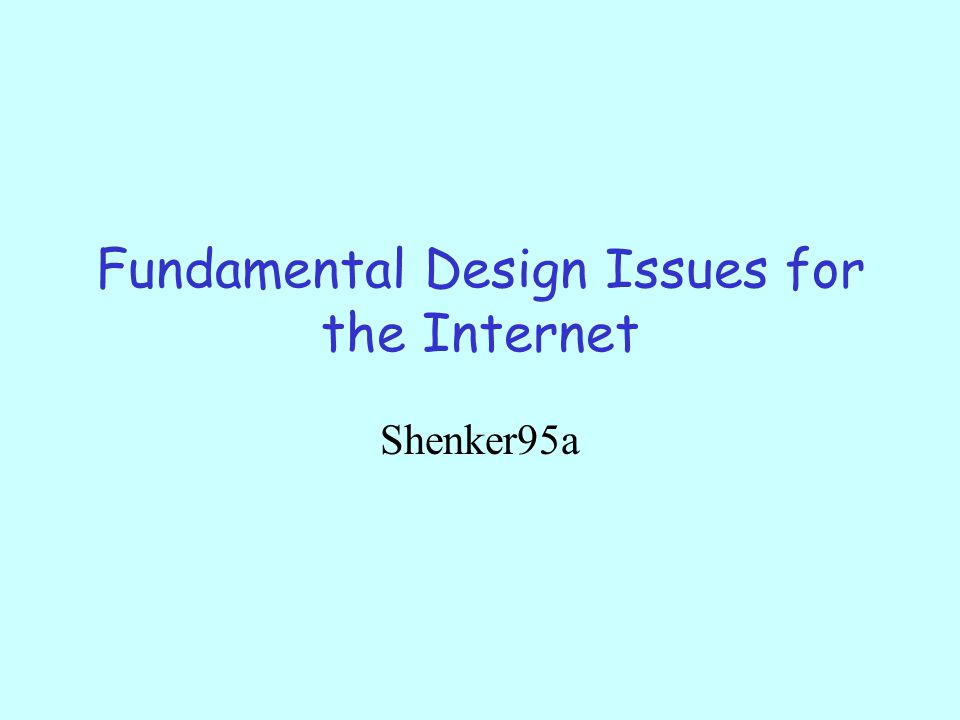 Fundamental Design Issues for the Internet Shenker95a