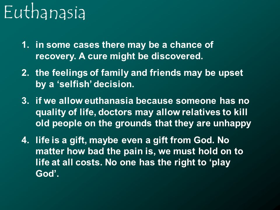 Euthanasia 1.in some cases there may be a chance of recovery.