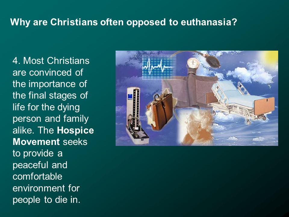 Why are Christians often opposed to euthanasia. 4.
