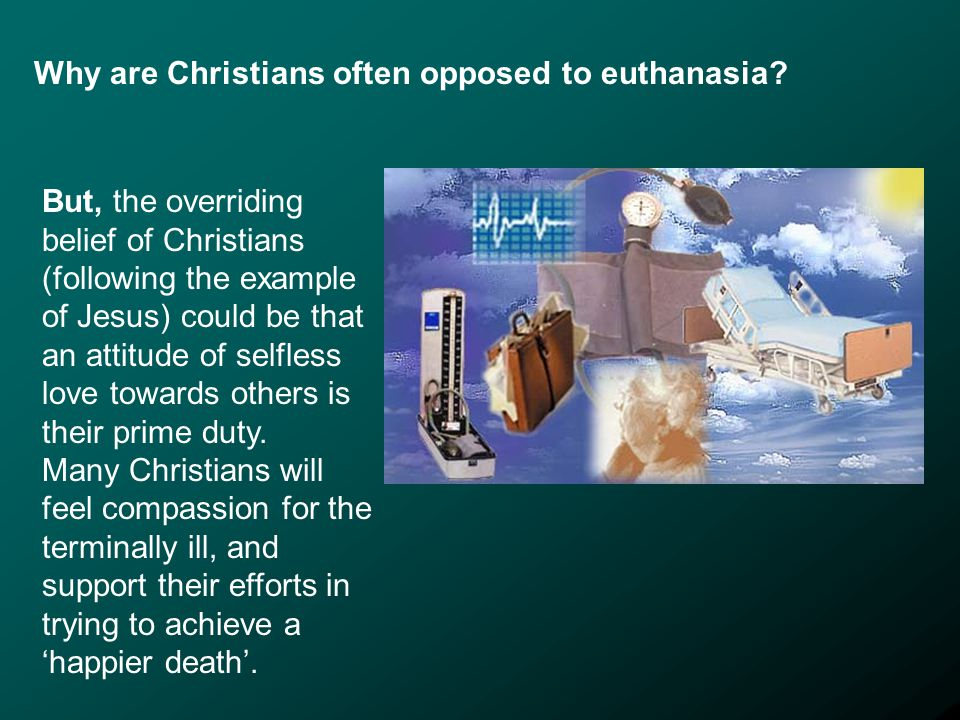 Why are Christians often opposed to euthanasia.