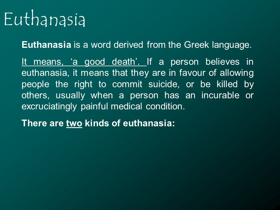 Euthanasia Euthanasia is a word derived from the Greek language.