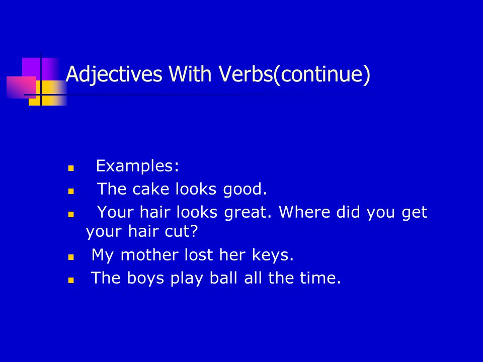 Adjectives With Verbs(continue) Examples: The cake looks good.