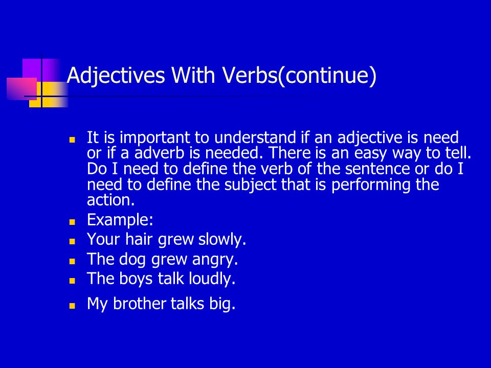 Adjectives With Verbs(continue) It is important to understand if an adjective is need or if a adverb is needed.