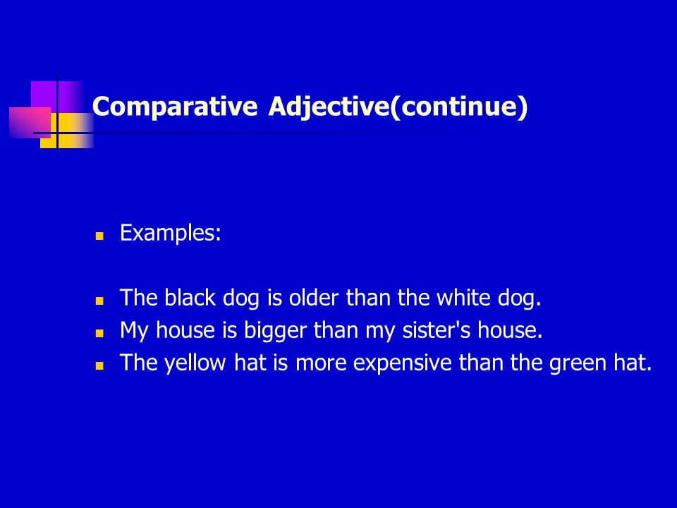 Comparative Adjective(continue) Examples: The black dog is older than the white dog.