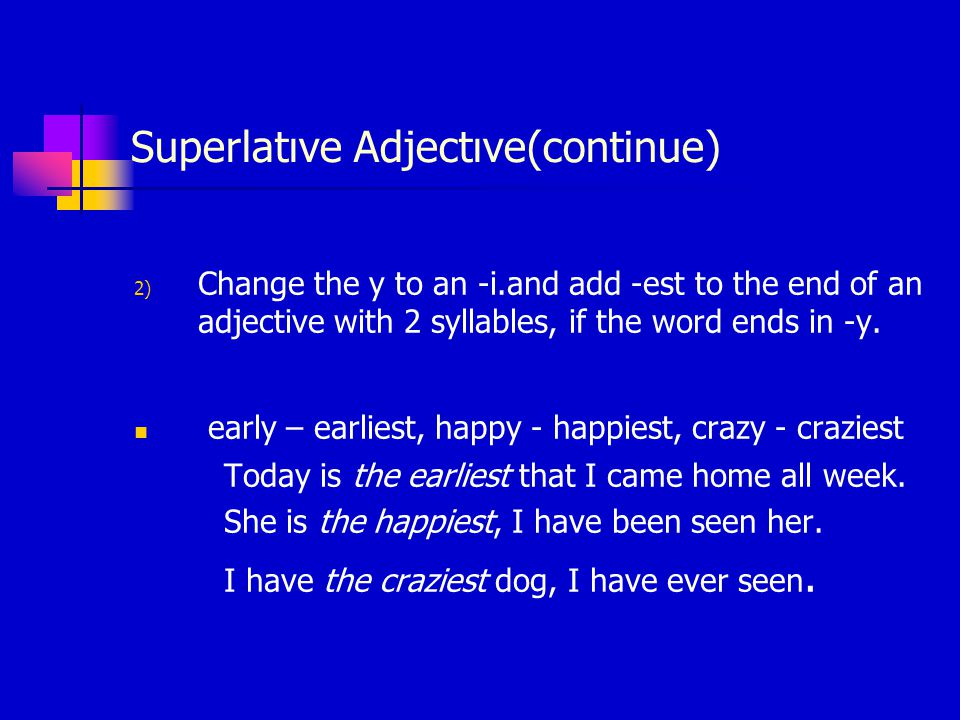 Superlatıve Adjectıve(continue) 2) Change the y to an -i.and add -est to the end of an adjective with 2 syllables, if the word ends in -y.