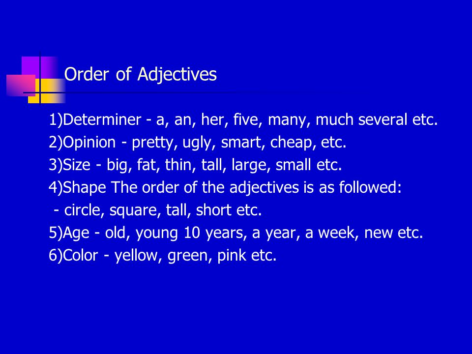 Order of Adjectives 1)Determiner - a, an, her, five, many, much several etc.
