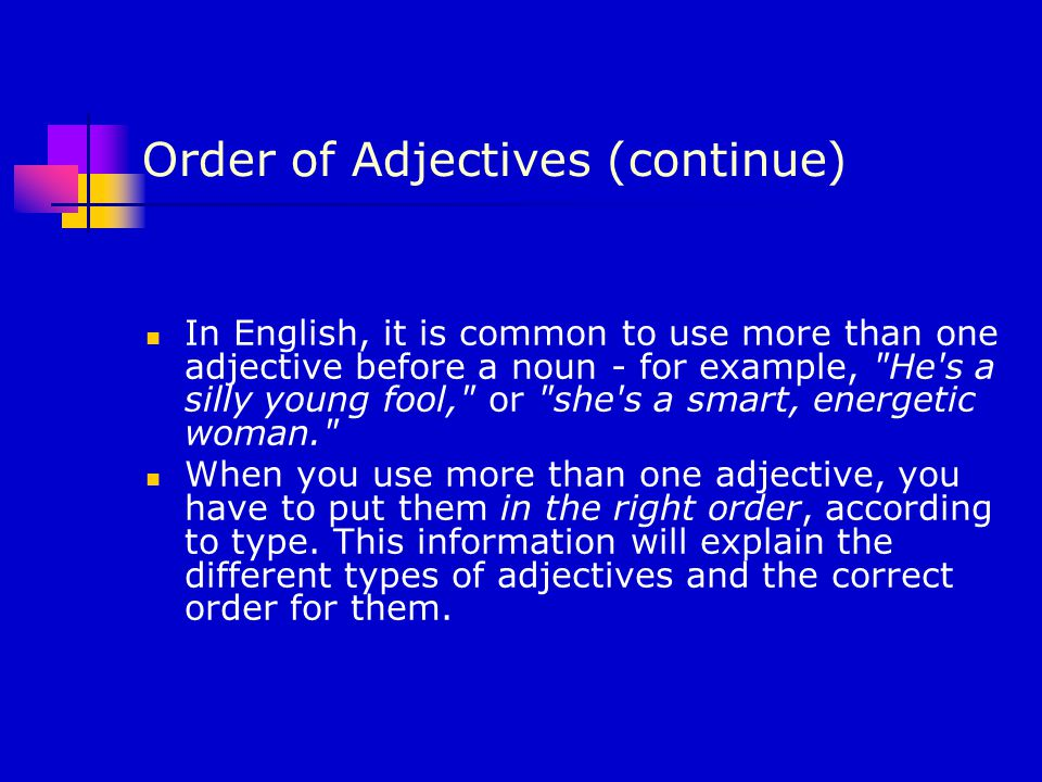 Order of Adjectives (continue) Opinion: An opinion adjective explains what you think about something (other people may not agree with you).